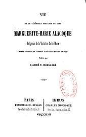 Vie de la vénérable servante de Dieu Marguérite-Marie Alacoque religieuse de la Visitation Sainte-Marie, morte en odeur de Sainteté à Paray-le-Monial en 1690: Publiée par L'abbé T. Boulangé