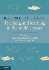 Big Fish, Little Fish: Teaching and Learning in the Middle Years