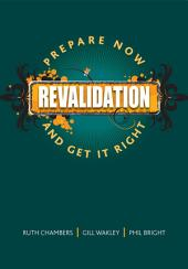 Revalidation: Prepare Now and Get it Right