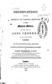 Observations on the Effects of Various Articles of the Materia Medica: In the Cure of Lues Venerea; Illustrated with Cases