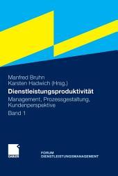 Dienstleistungsproduktivität: Band 1: Management, Prozessgestaltung, Kundenperspektive. Forum Dienstleistungsmanagement