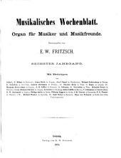 Musikalisches Wochenblatt0: Organ für Musiker u. Musikfreunde : vereinigt ... mit der ... Neuen Zeitschrift für Musik, Band 6