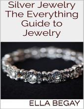 Silver Jewelry: The Everything Guide to Jewelry