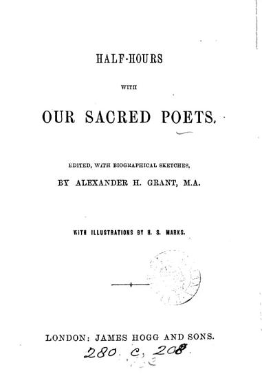 Half hours with our sacred poets  an anthology  ed  by A H  Grant PDF