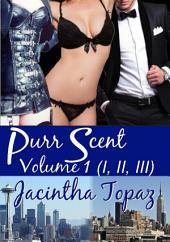 Purr Scent Volume 1 (Parts I, II, III): Purr Billionaire BDSM MFF Menage Erotic Romance