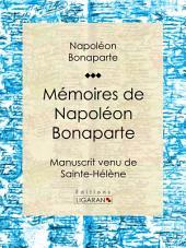Mémoires de Napoléon Bonaparte: Manuscrit venu de Sainte-Hélène