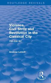 Violence, Civil Strife and Revolution in the Classical City (Routledge Revivals): 750-330 BC