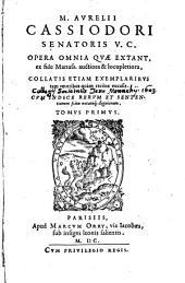Aurelii Cassiodori Opera omnia, quae extant: Volume 1