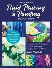 The Ultimate Fluid Pouring   Painting Project Book PDF