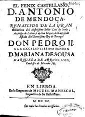 El Fénix castellano, D. Antonio de Mendoça, renascido de la gran bibliotheca del ilustrissimo señor Luis de Sousa ...