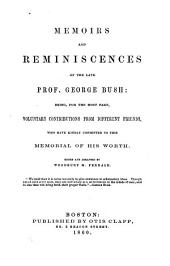 Memoirs and reminiscences of the late Prof. George Bush. Being, for the most part, voluntary contributions from different friends ... Edited and arranged by Woodbury M. Fernald