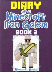 Diary of a Minecraft Iron Golem (Book 3): (An Unofficial Minecraft Book)