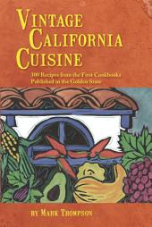 Vintage California Cuisine: 300 Recipes from the First Cookbooks Published in the Golden State