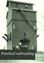 Practical Railroading: A New, Complete and Practical Treatise on Steam, Electric and Motor Car Operation ... Written Expressly for the Master Mechanic, Traveling Engineer, Locomotive Engineer and Fireman, Volume 1
