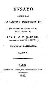 Ensayo sobre las garantias individuales que se reclama el actual estado de la sociedad: Volumen 1
