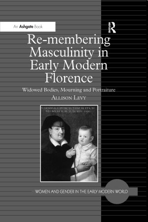 Re membering Masculinity in Early Modern Florence PDF
