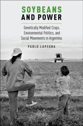 Soybeans and Power: Genetically Modified Crops, Environmental Politics, and Social Movements in Argentina