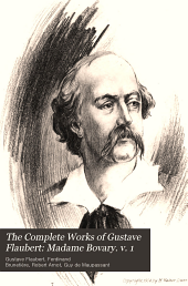 The Complete Works of Gustave Flaubert: Madame Bovary, A Tale of Provincial Life Volume 1