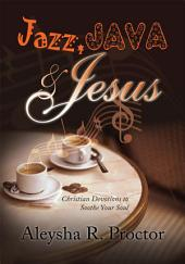 Jazz, Java & Jesus: Christian Devotions to Soothe Your Soul