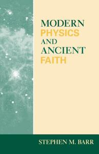 Modern Physics and Ancient Faith Book