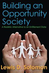 Building an Opportunity Society: A Realistic Alternative to an Entitlement State