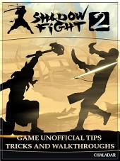 Shadow Fight 2 Game Unofficial Tips Tricks and Walkthroughs