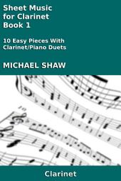 Clarinet: Sheet Music for Clarinet - Book 1: 10 Easy Pieces With Clarinet/Piano Duets