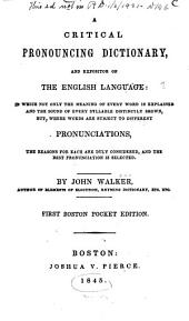 A Critical Pronouncing Dictionary, and Expositor of the English Language: In which Not Only the Meaning of Every Word is Explained and the Sound of Every Syllable Distinctly Shown, But, where Words are Subject to Different Pronunciations ...