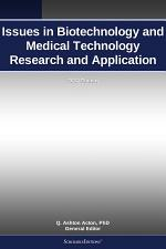Issues in Biotechnology and Medical Technology Research and Application: 2012 Edition