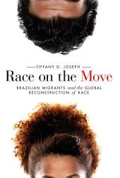 Race on the Move: Brazilian Migrants and the Global Reconstruction of Race