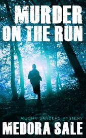 Murder On The Run: A John Sanders Mystery