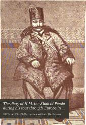 The Diary of H.M. The Shah of Persia: During His Tour Through Europe in A.D. 1873, Part 1873