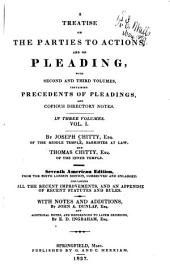 A Treatise on the Parties to Actions, and on Pleading: With Second and Third Volumes, Containing Precedents of Pleadings, and Copious Directory Notes, Volume 1