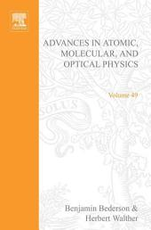 Advances in Atomic, Molecular, and Optical Physics: Volume 49