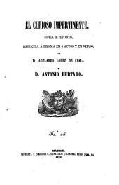 El curioso impertinente : novela de Cervantes, reducida a drama en 4 actos y en verso