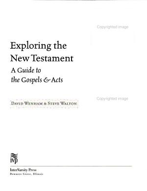 Exploring the New Testament  A guide to the Gospels   Acts PDF