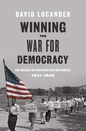 Winning the War for Democracy: The March on Washington Movement, 1941-1946