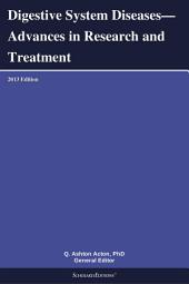 Digestive System Diseases—Advances in Research and Treatment: 2013 Edition