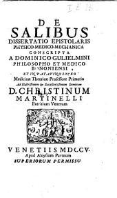 De salibus dissertatio epistolaris physico-medico-mechanica conscripta a Dominico Gulielmini philosopho et medico Bononiensi ..
