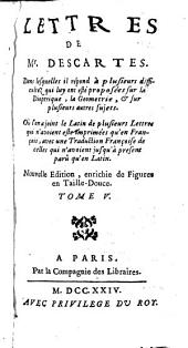 Lettres de Mr. Descartes, qui traitent de plusieurs belles questions, concernant la morale, la physique , la médecine et les mathématiques ...