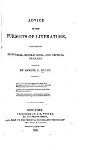 Advice in the Pursuits of Literature: Containing Historical, Biographical, and Critical Remarks