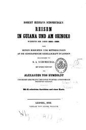 Robert Hermann Schomburgk's Reisen in Guiana und am Orinoko während der Jahre 1835-1839: Nach seinen Berichten und Mittheilungen an die Geographische Gesellschaft in London