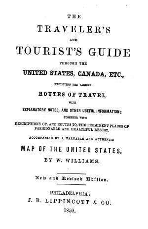 The Traveller s and Tourist s Guide Through the United States  Canada  Etc   Exhibiting the Various Routes of Travel     Accompanied by a Valuable and Authentic Map of the United States