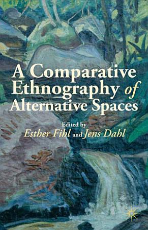 A Comparative Ethnography of Alternative Spaces PDF