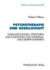 Psychotherapie und Gesellschaft: Voraussetzungen, Strukturen und Funktionen von Individual- und Gruppentherapien