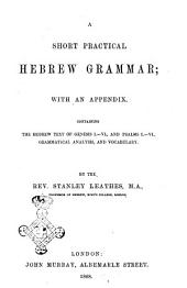 A Short Hebrew Grammar with an Appendix, Containing The Hebrew Text of Genesis 1.-6., and Psalms 1.-6., Grammatical Analysis, and Vocabulary by the Rev. Stanley Leathes, M.A