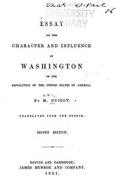 Essay on the character and influence of Washington in the Revolution of the United States of America