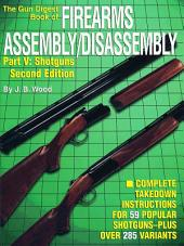 The Gun Digest Book of Firearms Assembly/Disassembly Part V - Shotguns: Edition 2