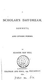 A Scholar's Day-dream: Sonnets, and Other Poems