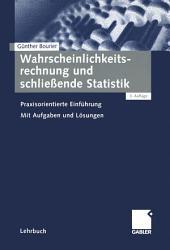 Wahrscheinlichkeitsrechnung und schließende Statistik: Praxisorientierte Einführung, Ausgabe 3